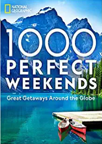 Available 2021! 1,000 Perfect Weekends: Great Getaways Around the Globe